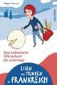 Essen und Trinken in Frankreich - Das kulinarische Wörterbuch für unterwegs