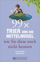 99 x Trier und die Mittelmosel wie sie diese noch nicht kennen