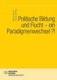 Politische Bildung und Flucht - ein Paradigmenwechsel?!