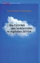 Die Tugend des Vergessens in digitalen Zeiten