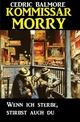 Kommissar Morry - Wenn ich sterbe, stirbst du auch