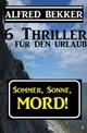 6 Alfred Bekker Thriller - Sommer, Sonne Mord!