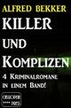 4 Alfred Bekker Kriminalromane in einem Band! Killer und Komplizen