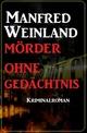 Mörder ohne Gedächtnis: Kriminalroman