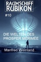 Raumschiff Rubikon 10 Die Welten des Prosper Mérimée