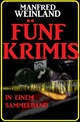 Fünf Manfred Weinland Krimis in einem Sammelband