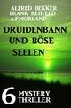 Druidenbann und böse Seelen: 6 Mystery Thriller