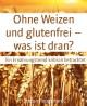 Ohne Weizen und glutenfrei - was ist dran?