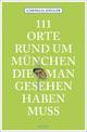 111 Orte rund um München, die man gesehen haben muss