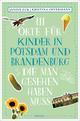 111 Orte für Kinder in Potsdam und Brandenburg, die man gesehen haben muss