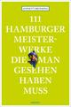 111 Hamburger Meisterwerke, die man gesehen haben muss
