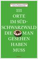 111 Orte im Südschwarzwald, die man gesehen haben muss