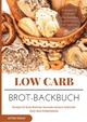 Low Carb Brot-Backbuch Rezepte für Brote Brötchen Semmeln Gewürze Aufstriche (fast) ohne Kohlenhydrate