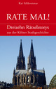 Rate mal! Dreizehn Rätselstorys aus der Kölner Stadtgeschichte