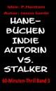 Hanebüchen. Indie-Autorin vs. Stalker! 60-Minuten-Thrill Band 3