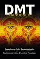 DMT Handbuch - Alles über Dimethyltryptamin, DMT-Herstellungsanleitung und Schamanische Praxistipps