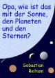 Opa, wie ist das mit der Sonne, den Planeten und den Sternen?