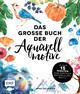 Das große Buch der Aquarellmotive - In nur 15 Minuten zum fertigen Watercolor-Motiv
