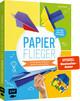 Papierflieger - 25 Modelle ruckzuck gefaltet und startklar