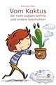 Vom Kaktus der nicht pupsen konnte und andere Geschichten