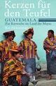 Kerzen für den Teufel. Guatemala. Zur Karwoche im Land der Mayas