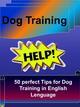 Dog Training - 50 perfect Tips for Dog Training in English Lenguage