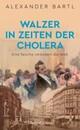 Walzer in Zeiten der Cholera - Eine Seuche verändert Wien und die Welt