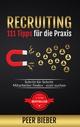 Recruiting: 111 Tipps für die Praxis