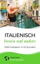 Italienisch lernen mal anders - 1000 Vokabeln in 10 Stunden