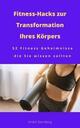Fitness-Hacks zur Transformation Ihres Körpers