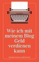Wie ich mit meinem Blog Geld verdienen kann