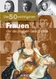 Die 50 wichtigsten Frauen der deutschen Geschichte