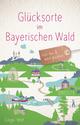 Glücksorte im Bayerischen Wald
