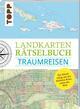 Landkarten Rätselbuch - Traumreisen