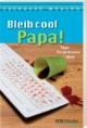 Bleib cool, Papa!