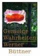 Werner Büttner - Gemeine Wahrheiten