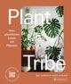 Plant Tribe: Vom glücklichen Leben mit Pflanzen
