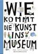 Wie kommt die Kunst ins Museum?
