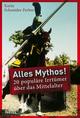 Alles Mythos! 20 populäre Irrtümer über das Mittelalter