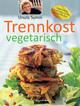 Trennkost vegetarisch