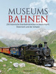 Museumsbahnen: 250 historische Eisenbahnstrecken in Deutschland, Österreich und der Schweiz. Aktualisierte Ausgabe 2021