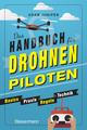 Das Handbuch für Drohnen-Piloten - Basics, Praxis, Technik, Regeln