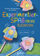 Experimentierspaß für die Kleinsten. 25 leichte Experimente für Kinder ab 3 Jahren. Schwebende Eier, Fluchtpfeffer, Rasierschaum-Regenwolken, Gummibärchen-Riesen, Sprengbohnen u.v.m. Leicht durchführbar mit Haushaltsmaterialien