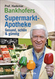 Prof. Bankhofers Supermarktapotheke. Gesund und schön mit günstigen Lebensmitteln. Der Einkaufsberater für bewusste Verbraucher. Gesundheits- und Pflegetipps für Alltags- und Altersbeschwerden, Volkskrankheiten und chronische Leiden