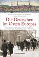 Die Deutschen im Osten Europas. Die Geschichte der deutschen Ostgebiete: Ostpreußen, Westpreußen, Schlesien, Baltikum und Sudetenland