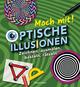 Mach mit! - Optische Illusionen: Zeichnen, ausmalen, basteln, rätseln, spielen! Das Aktivbuch für Kinder ab 6 Jahren