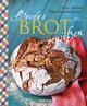 Bestes Brot genießen - 80 Lieblingsrezepte für Brote, Brötchen und Gebäck, darunter viele regionale Spezialitäten, süß und herzhaft. Aus Sauerteig und Hefeteig. Einfacher geht's nicht!