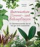 Unverwüstliche Zimmer- und Balkonpflanzen