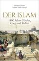Der Islam: 1400 Jahre Glaube, Krieg und Kultur -