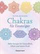 Chakras für Einsteiger - Mehr Energie für Gesundheit, Glück und innere Kraft: Das gut verständliche Praxisbuch zur Chakraheilung